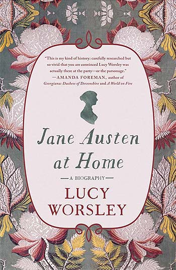 Jane Austen at Home - a biography by Lucy Worsley